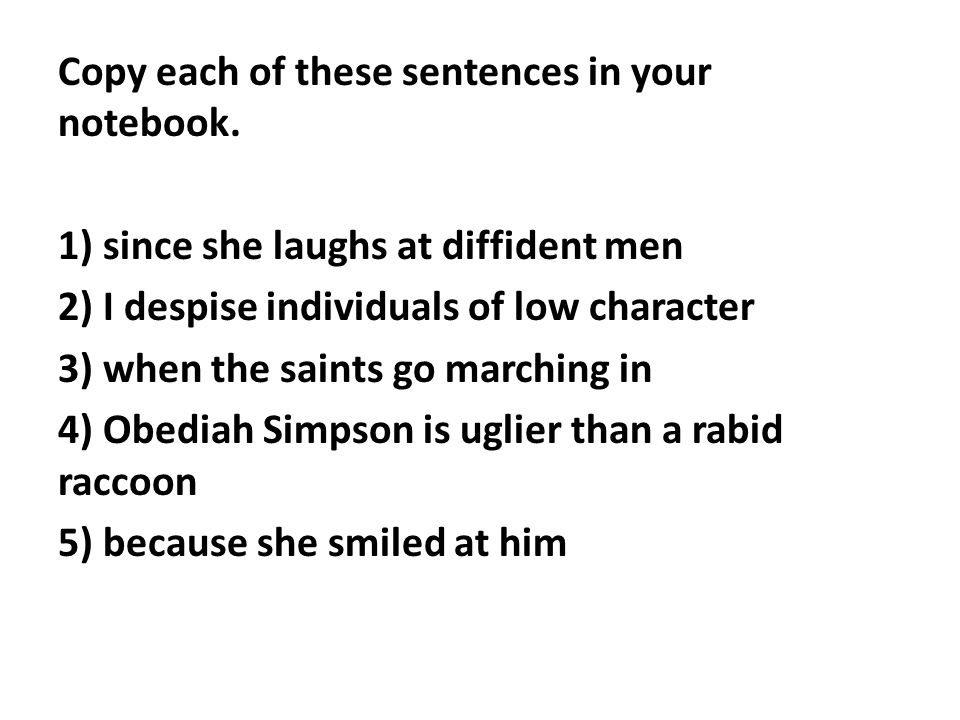 Copy each of these sentences in your notebook.