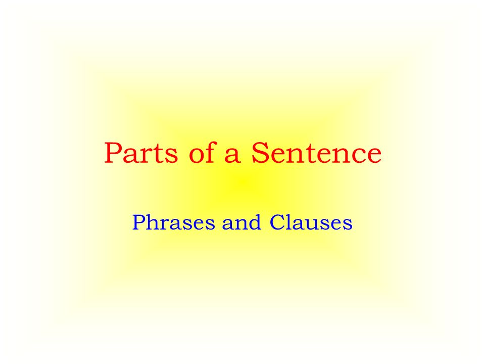 Parts of a Sentence Phrases and Clauses