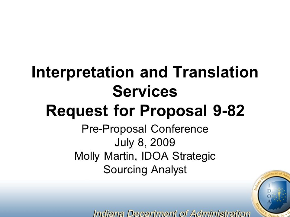 Interpretation and Translation Services Request for Proposal 9-82 Pre-Proposal Conference July 8, 2009 Molly Martin, IDOA Strategic Sourcing Analyst
