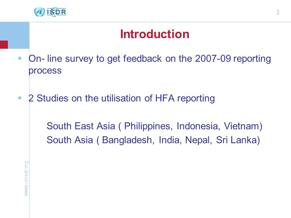 3 Introduction  On- line survey to get feedback on the reporting process  2 Studies on the utilisation of HFA reporting South East Asia ( Philippines, Indonesia, Vietnam) South Asia ( Bangladesh, India, Nepal, Sri Lanka)