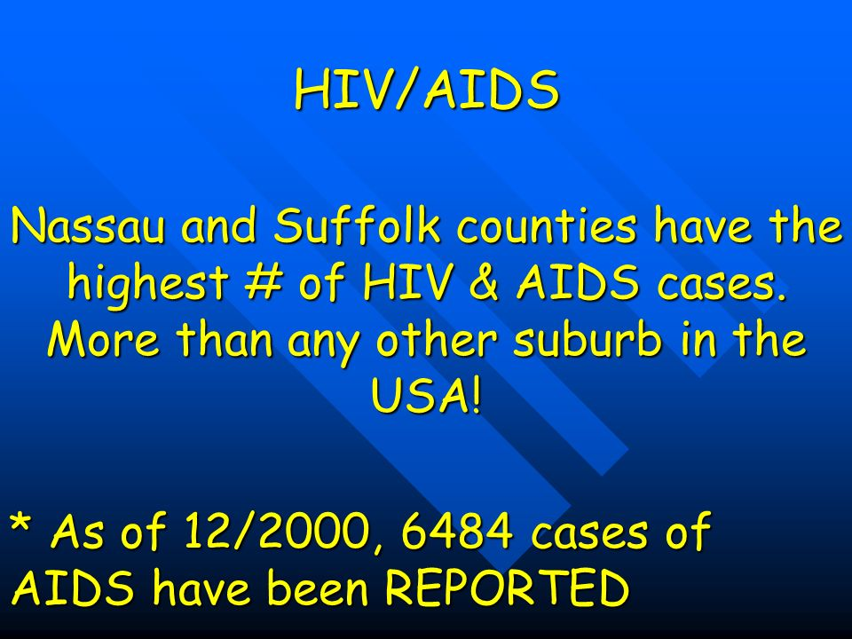 HIV/AIDS Nassau and Suffolk counties have the highest # of HIV & AIDS cases.