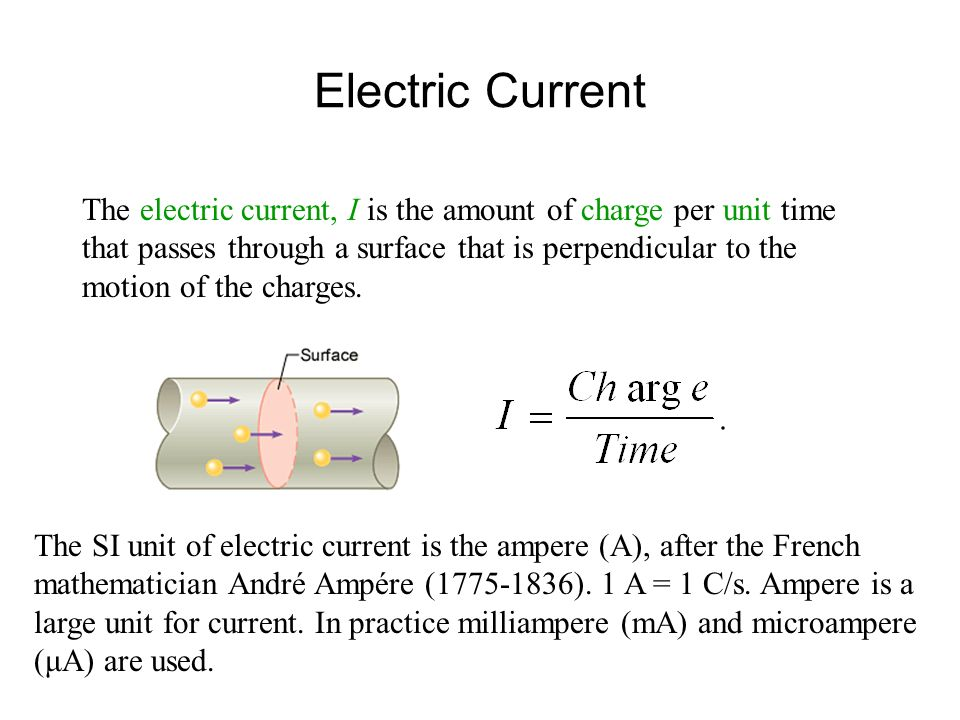 Electric Current The electric current, I is the amount of charge per unit time that passes through a surface that is perpendicular to the motion of the charges.