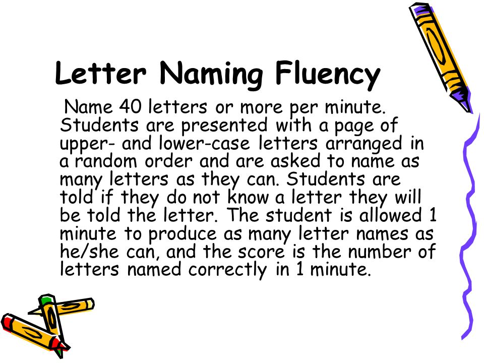 Letter Naming Fluency Name 40 letters or more per minute.