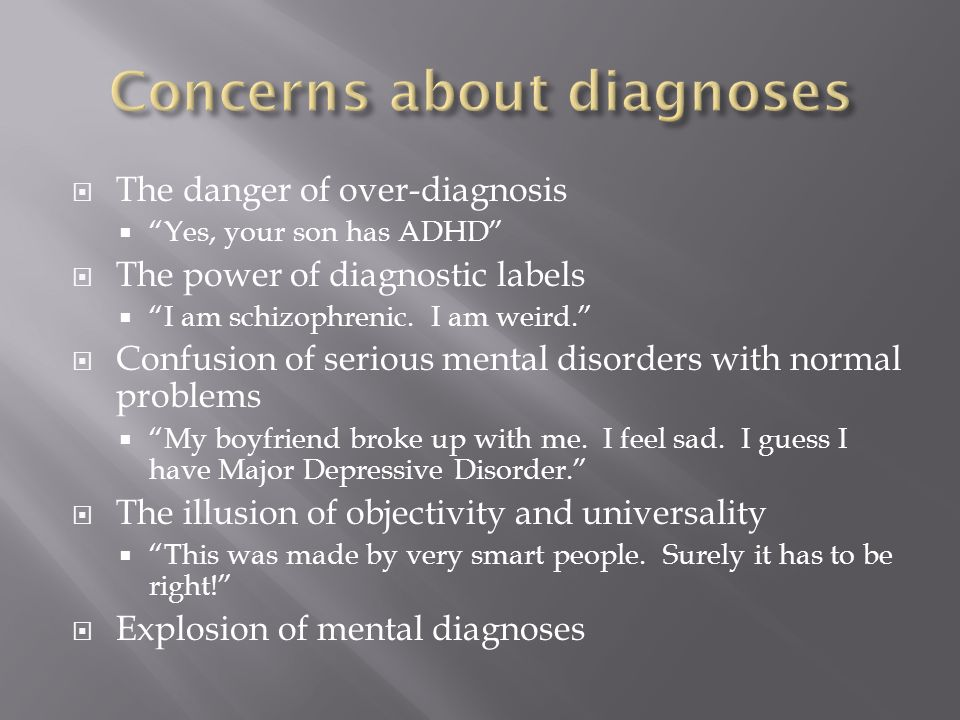  The danger of over-diagnosis  Yes, your son has ADHD  The power of diagnostic labels  I am schizophrenic.