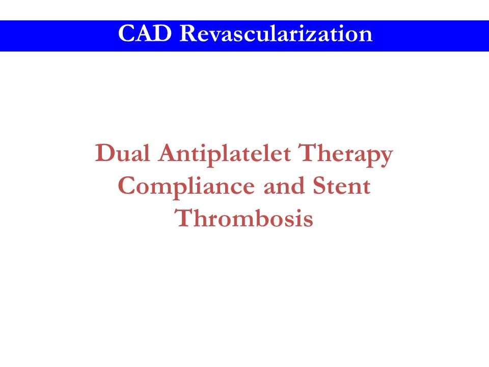 Dual Antiplatelet Therapy Compliance and Stent Thrombosis CAD Revascularization