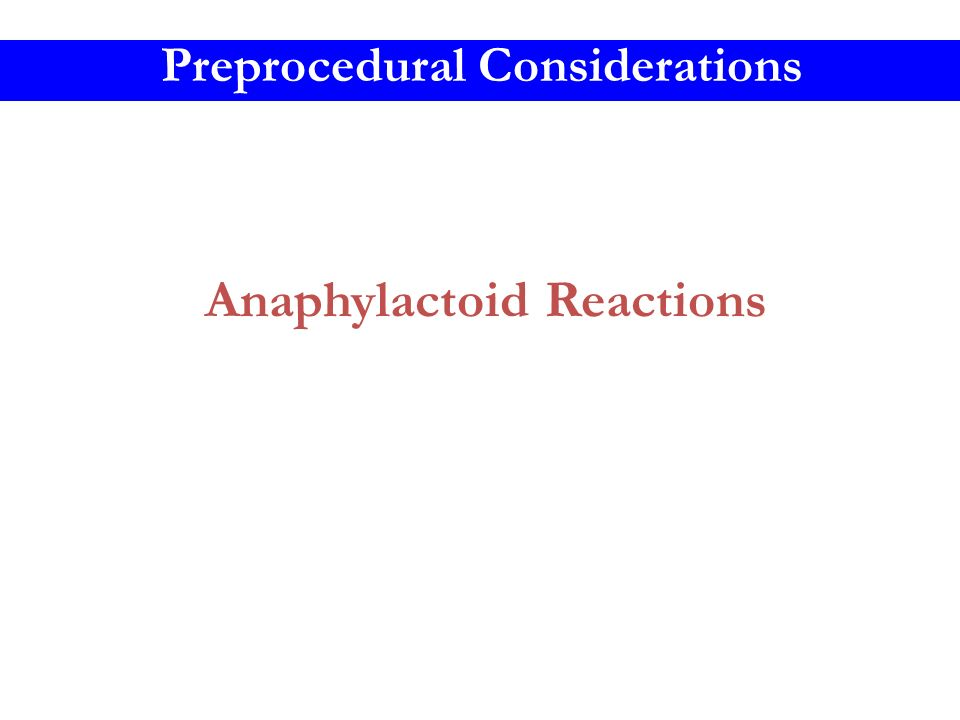 Anaphylactoid Reactions Preprocedural Considerations