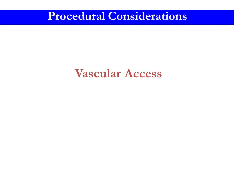 Vascular Access Procedural Considerations
