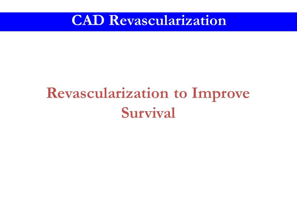 Revascularization to Improve Survival CAD Revascularization