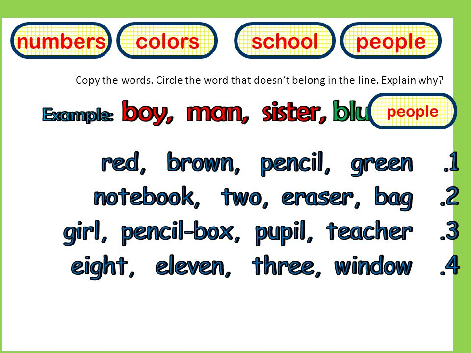 numberscolorsschoolpeople Copy the words. Circle the word that doesn't belong in the line.