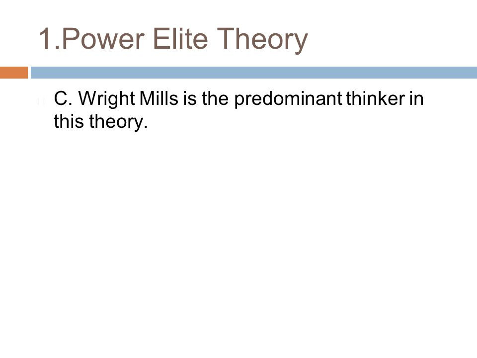 """mills power elite thesis Although mills and those who support his thesis have been successful at applying the """"power elite"""" model to the wright mills and the nigerian power elite."""