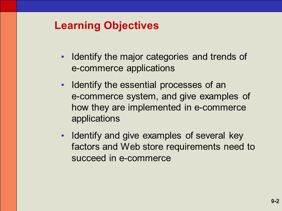 Learning Objectives Identify and explain the business value of several types of e- commerce marketplaces Discuss the benefits and trade-offs of several e-commerce clicks and bricks alternatives 9-3