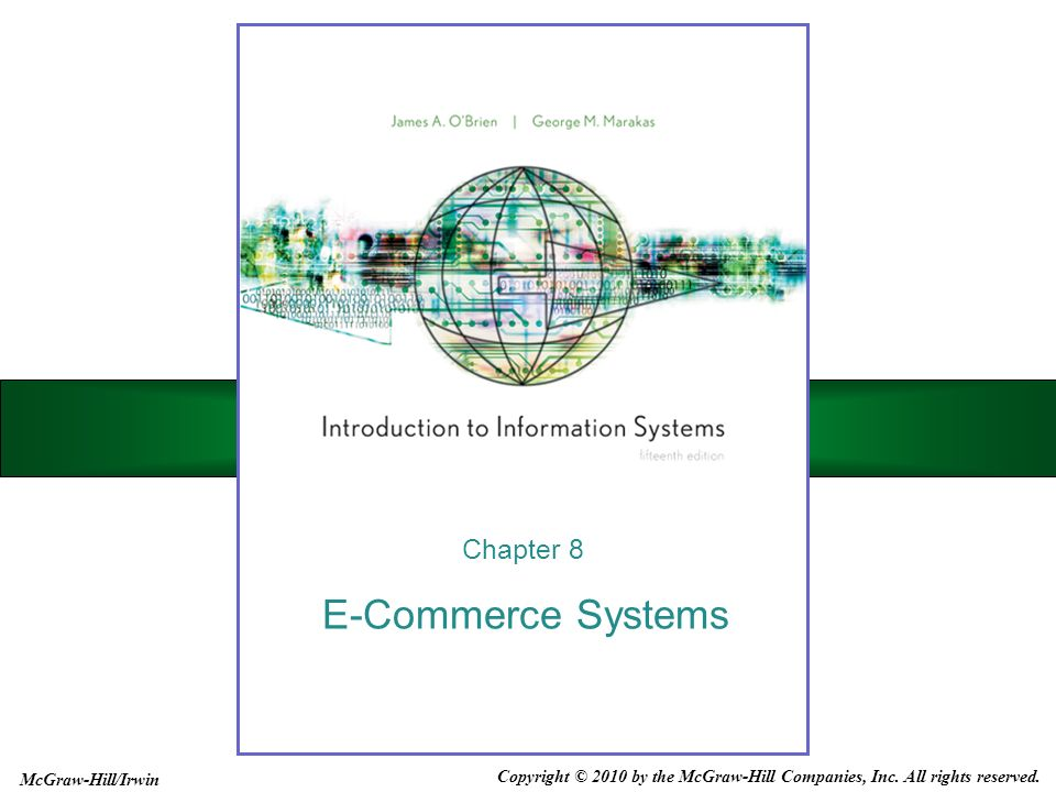 E-Commerce Systems Chapter 8 Copyright © 2010 by the McGraw-Hill Companies, Inc. All rights reserved. McGraw-Hill/Irwin