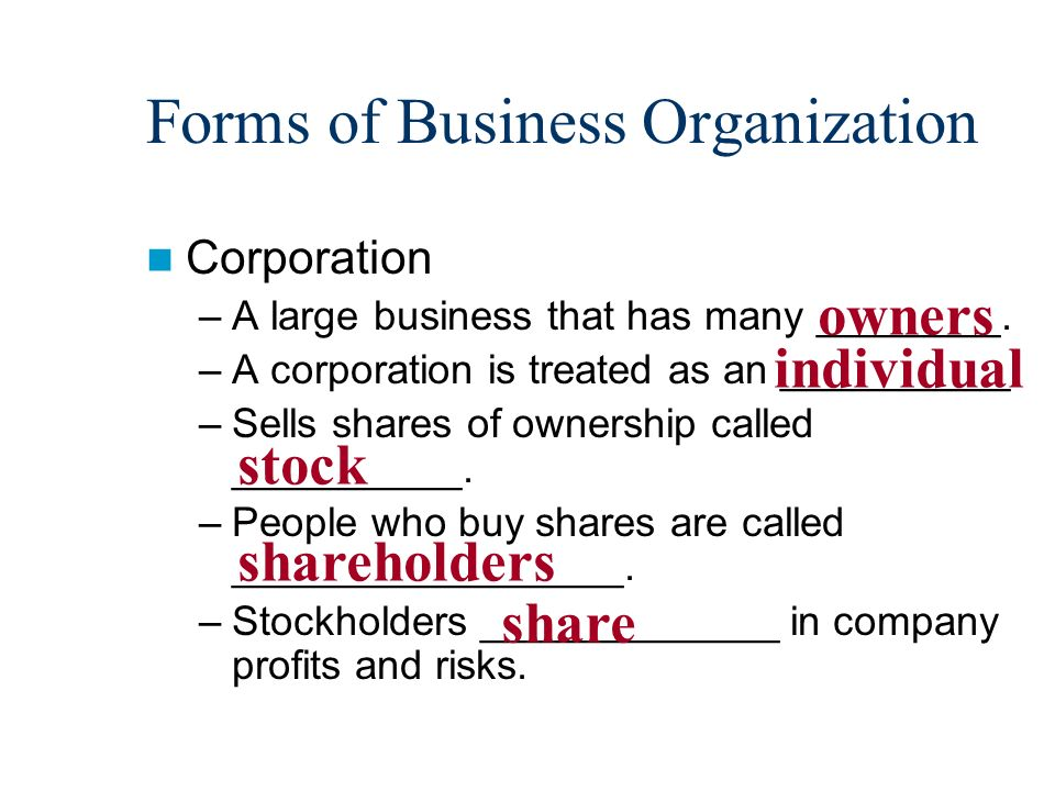 Forms of Business Organization Corporation –A large business that has many ________.