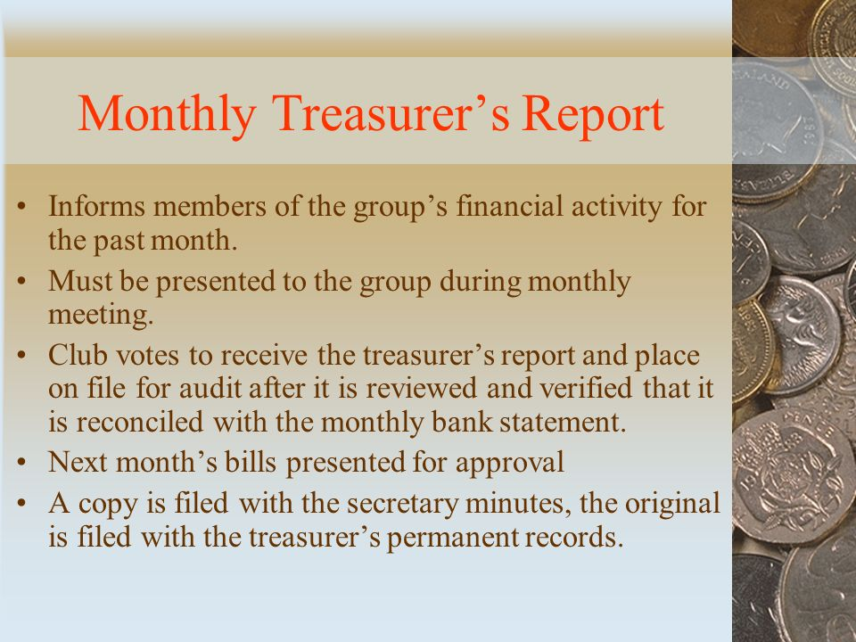 Monthly Treasurer's Report Informs members of the group's financial activity for the past month.