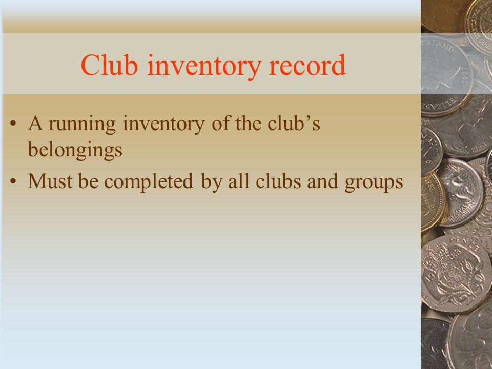 Club inventory record A running inventory of the club's belongings Must be completed by all clubs and groups