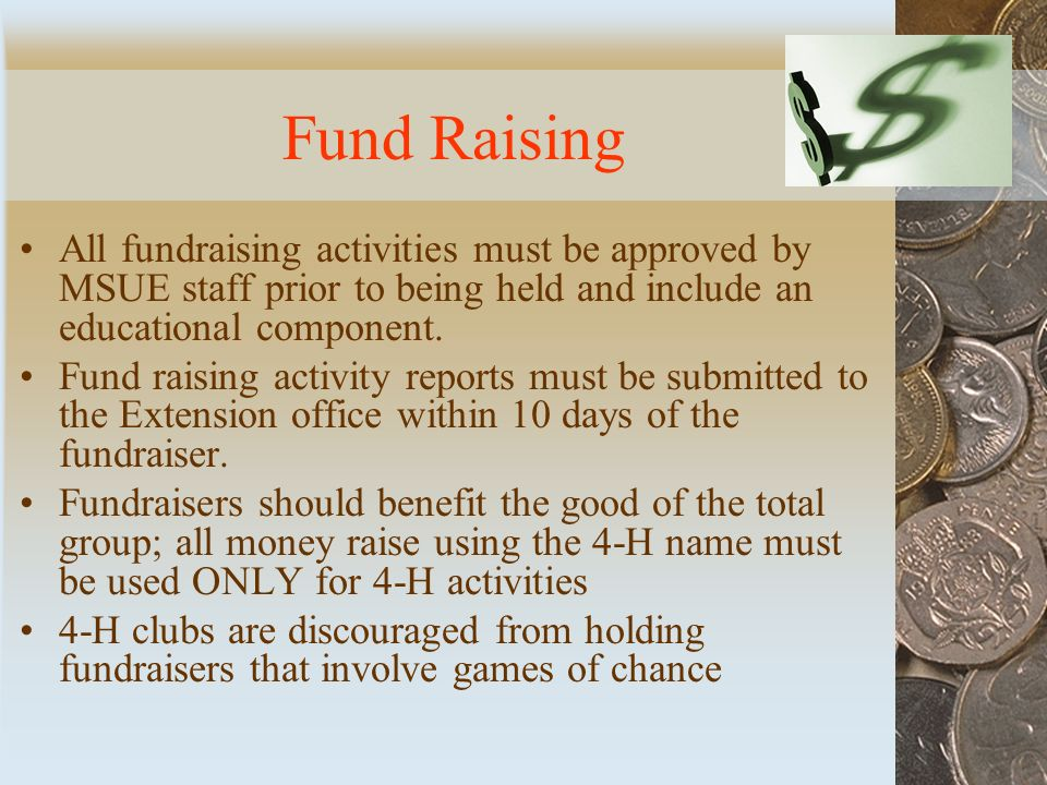 Fund Raising All fundraising activities must be approved by MSUE staff prior to being held and include an educational component.