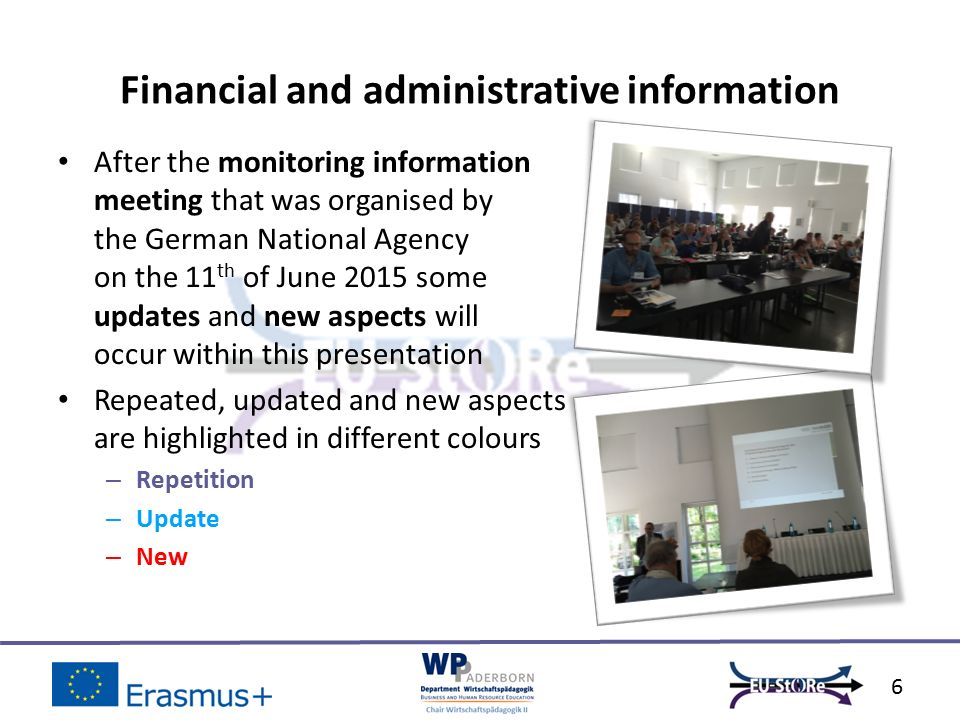 After the monitoring information meeting that was organised by the German National Agency on the 11 th of June 2015 some updates and new aspects will occur within this presentation Repeated, updated and new aspects are highlighted in different colours – Repetition – Update – New Financial and administrative information 6