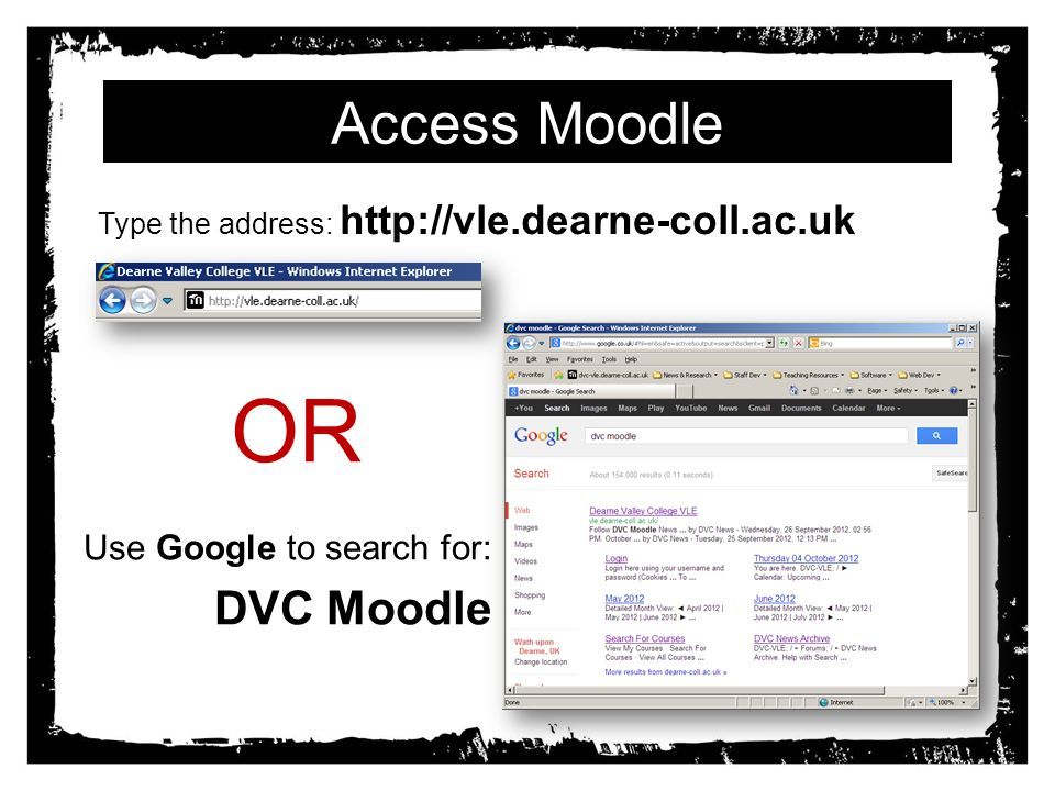 Access Moodle Use Google to search for: DVC Moodle Type the address:   OR