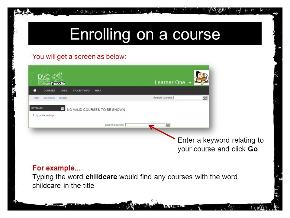 Enrolling on a course You will get a screen as below: Enter a keyword relating to your course and click Go For example...