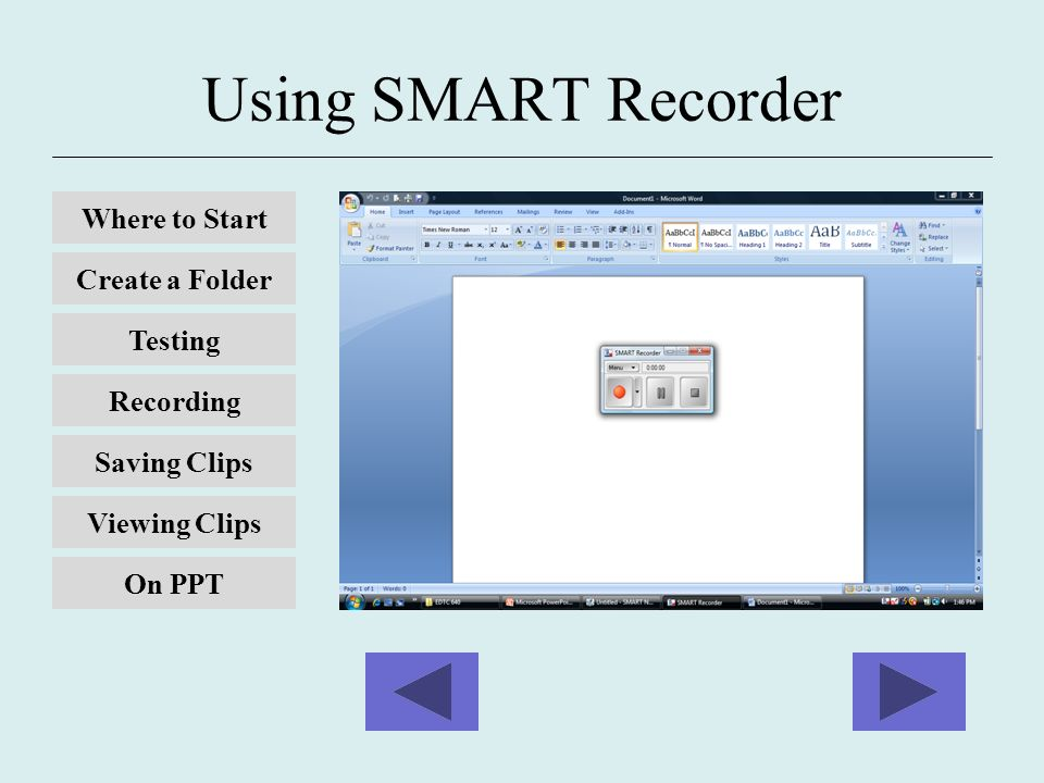 Using SMART Recorder Where to Start Create a Folder Testing Recording Viewing Clips Saving Clips On PPT