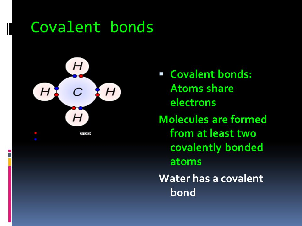 Ions  Charged ions that bond form a neutral compound as in salt Na + Cl -  Energy is required and can either be given off or absorbed when electrons move In ionic compounds the ions will often disassociate in water Ions are important in your nerve and muscle cells – often called electrolytes