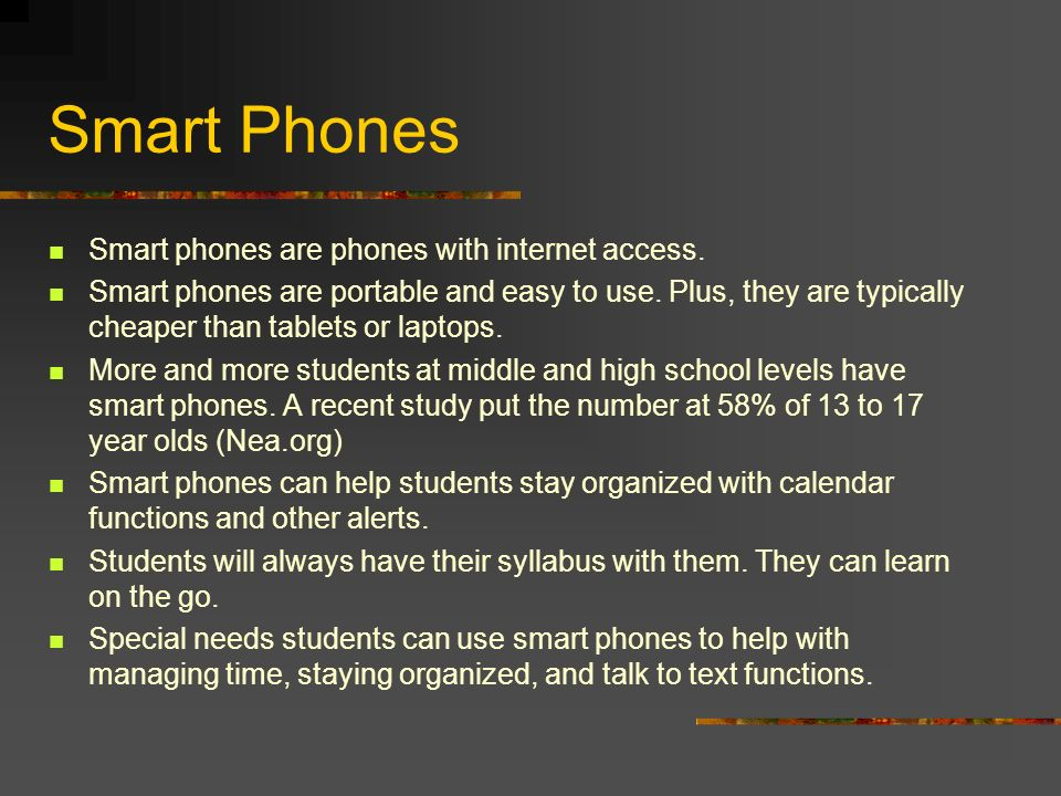 Smart phones are phones with internet access. Smart phones are portable and easy to use.