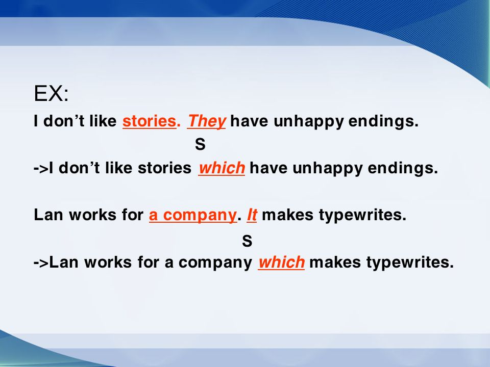 EX: I don't like stories. T hey have unhappy endings.