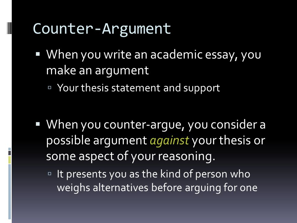 what is it how to write it effectively counter argument  when  counter argument  when you write an academic essay you make an argument 