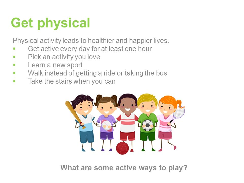 Physical activity leads to healthier and happier lives.