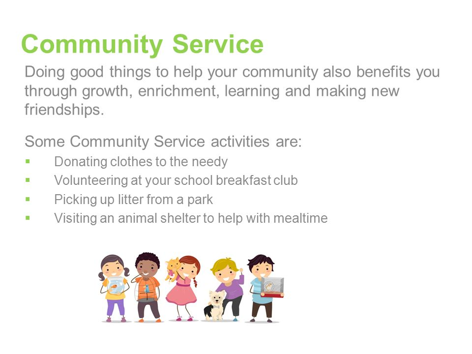 Doing good things to help your community also benefits you through growth, enrichment, learning and making new friendships.