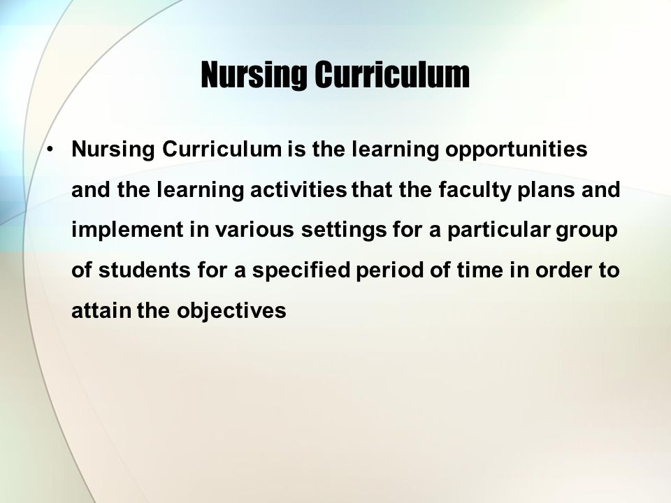 Nursing Curriculum Nursing Curriculum is the learning opportunities and the learning activities that the faculty plans and implement in various settin