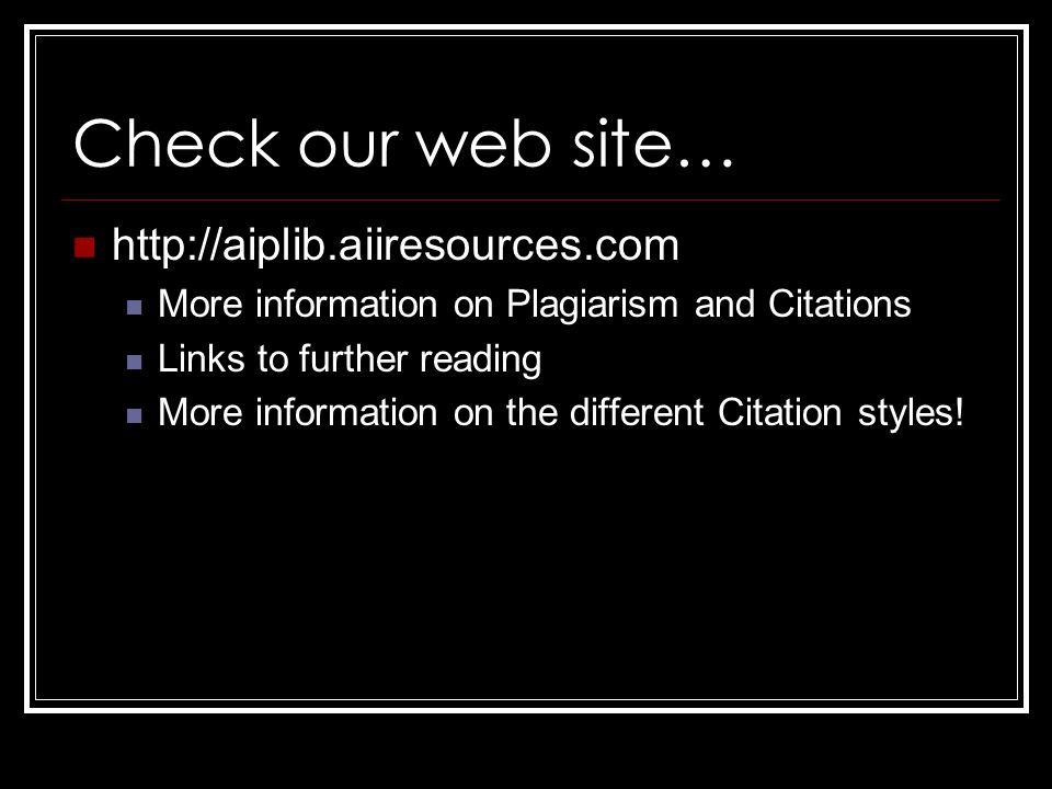 Check our web site…   More information on Plagiarism and Citations Links to further reading More information on the different Citation styles!