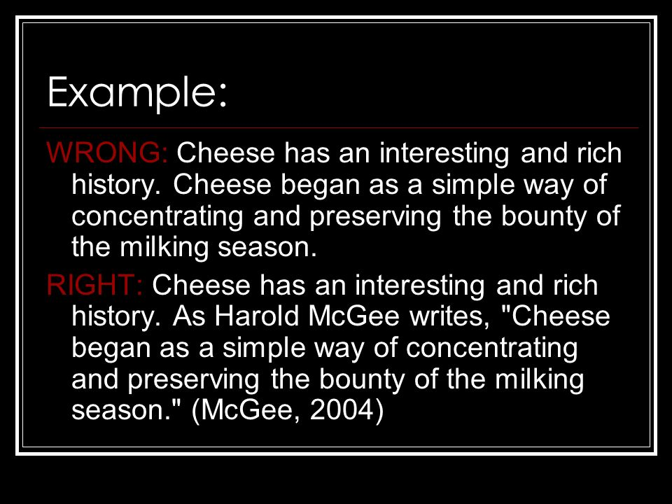 Example: WRONG: Cheese has an interesting and rich history.