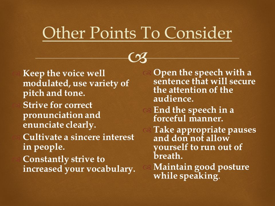  Other Points To Consider  Keep the voice well modulated, use variety of pitch and tone.
