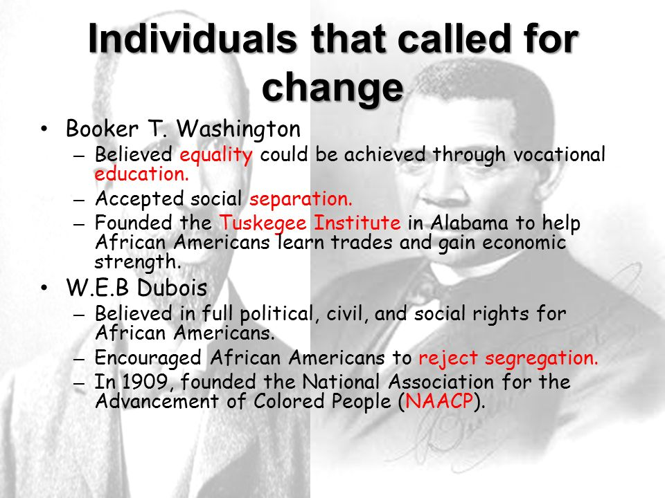Individuals that called for change Booker T.