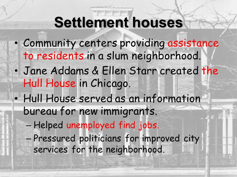 Settlement houses Community centers providing assistance to residents in a slum neighborhood.