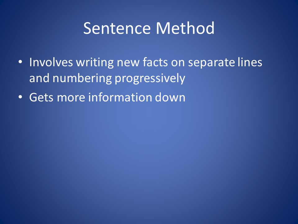 Sentence Method Involves writing new facts on separate lines and numbering progressively Gets more information down