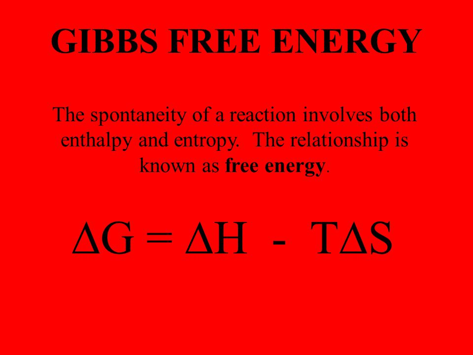 GIBBS FREE ENERGY The spontaneity of a reaction involves both enthalpy and entropy.