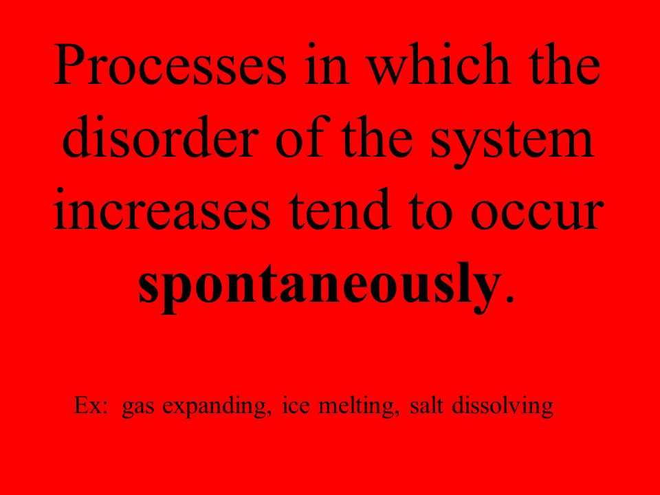 Processes in which the disorder of the system increases tend to occur spontaneously.