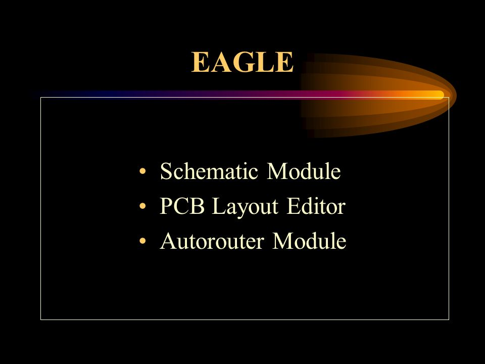 EAGLE Schematic Module PCB Layout Editor Autorouter Module. - ppt ...