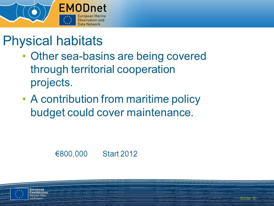 Slide MARITIME AFFAIRS 8 Physical habitats Other sea-basins are being covered through territorial cooperation projects.