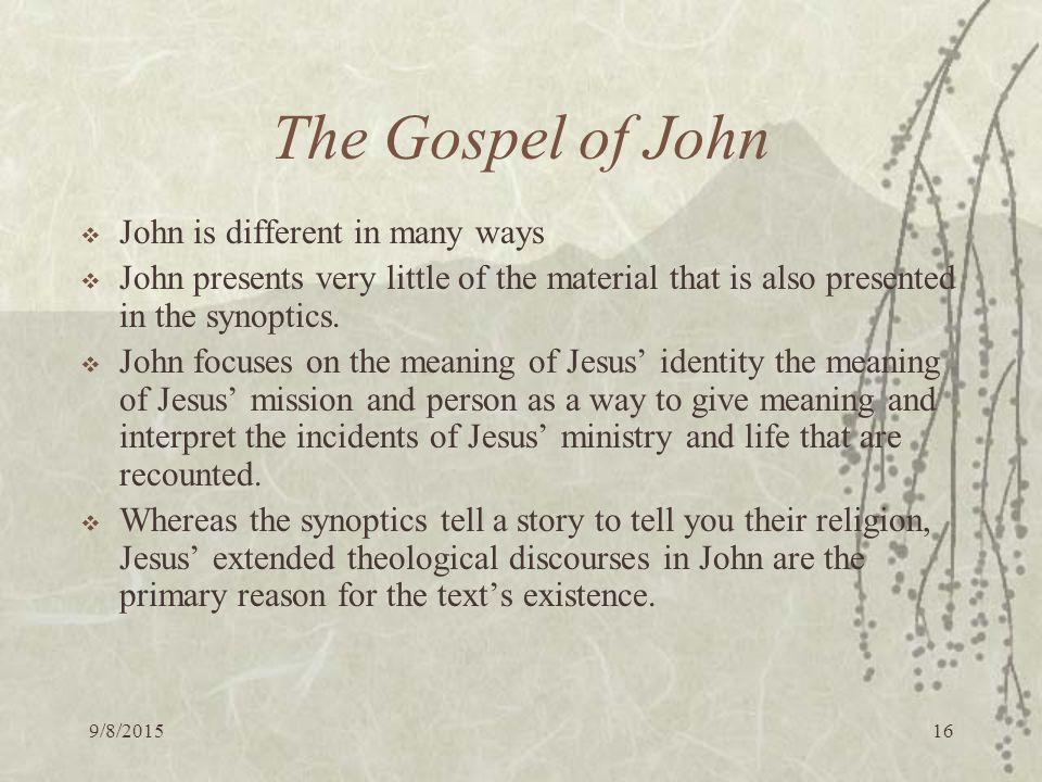 9/8/ The Gospel of John  John is different in many ways  John presents very little of the material that is also presented in the synoptics.