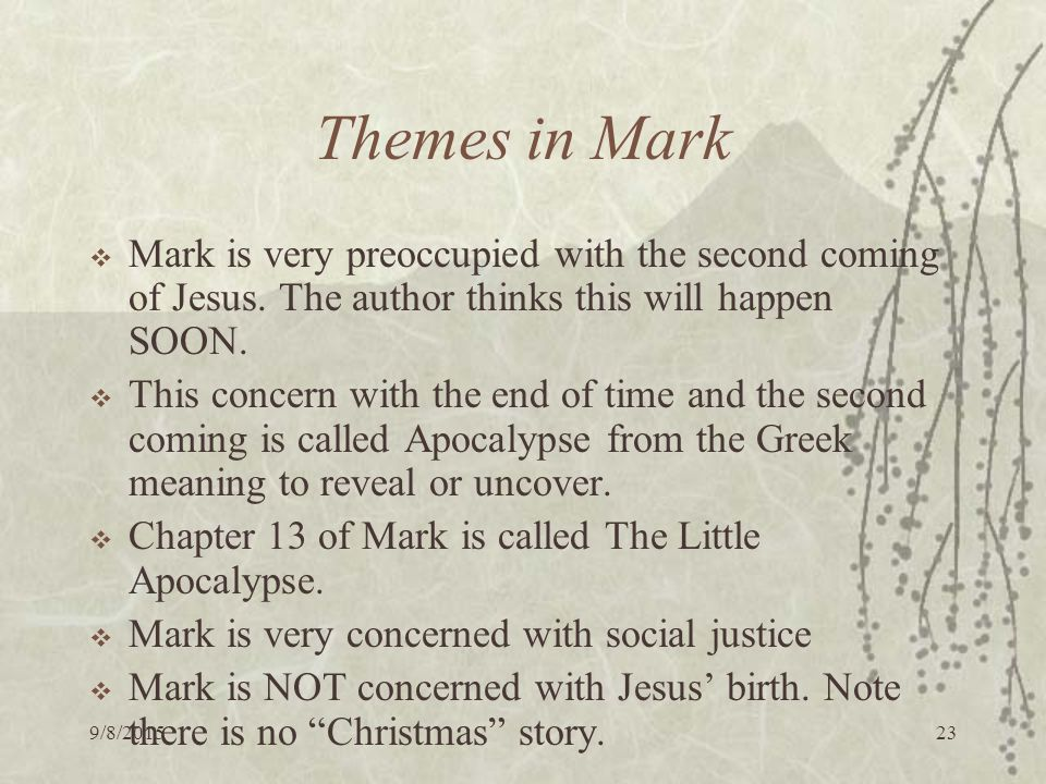 9/8/ Themes in Mark  Mark is very preoccupied with the second coming of Jesus.