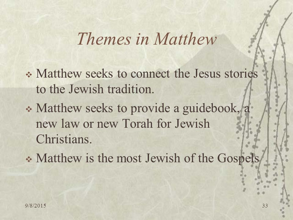 9/8/ Themes in Matthew  Matthew seeks to connect the Jesus stories to the Jewish tradition.