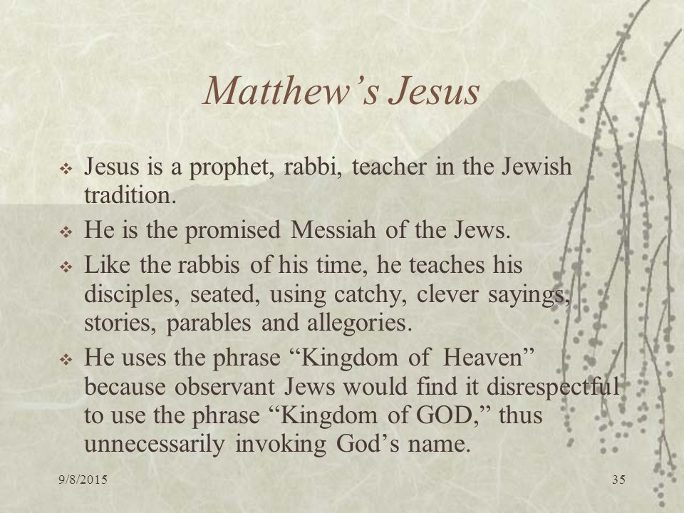 9/8/ Matthew's Jesus  Jesus is a prophet, rabbi, teacher in the Jewish tradition.