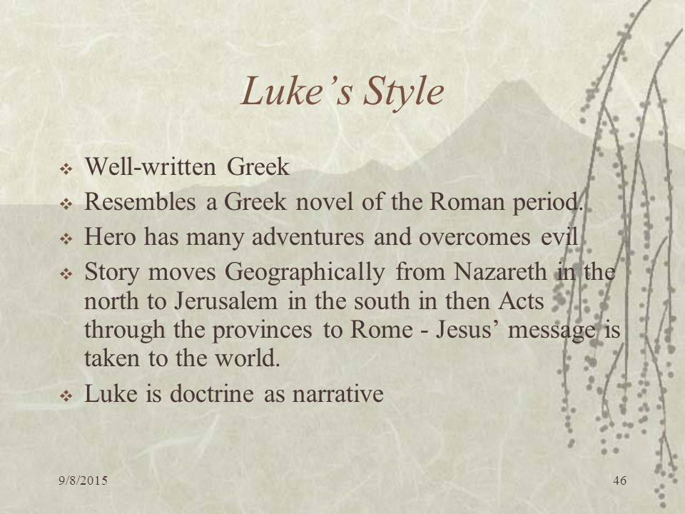 9/8/ Luke's Style  Well-written Greek  Resembles a Greek novel of the Roman period.