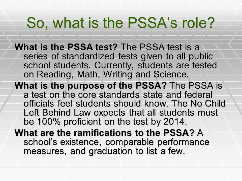 So, what is the PSSA's role. What is the PSSA test.