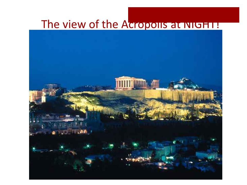 The view of the Acropolis at NIGHT!