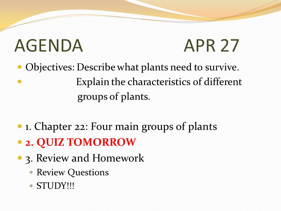AGENDA APR 27 Objectives: Describe what plants need to survive.