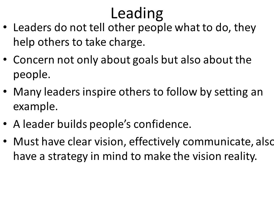 Leading Leaders do not tell other people what to do, they help others to take charge.